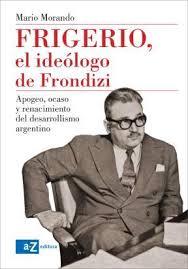 Morando- Frigerio el ideologo de frondizi