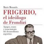 """""""Frigerio, el ideólogo de Frondizi"""", de Mario Morando"""