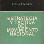 """""""Estrategia y Táctica del Movimiento Nacional"""", libro de Arturo Frondizi"""