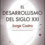 'El Desarrollismo del Siglo XXI', libro de Jorge Castro